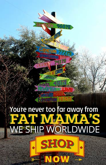 Fat Mama's Ships Worldwide | Shop Now