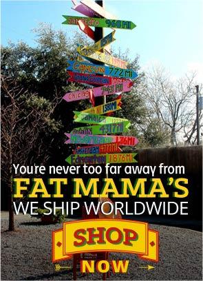Fat Mama's Ships Worldwide | Shop Now